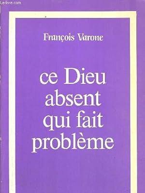 CE DIEU ABSENT QUI FAIT PROBLEME: VARONE FRANCOIS
