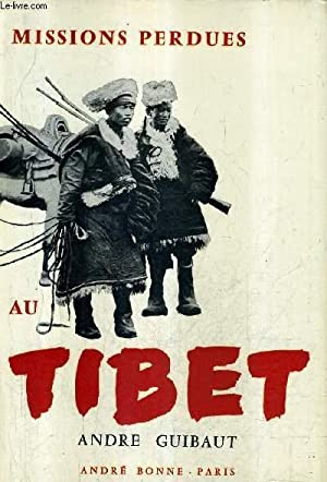 MISSIONS PERDUES AU TIBET / COLLECTION GRAND DOCUMENTAIRE ILLUSTRE.: GUIBAUT ANDRE