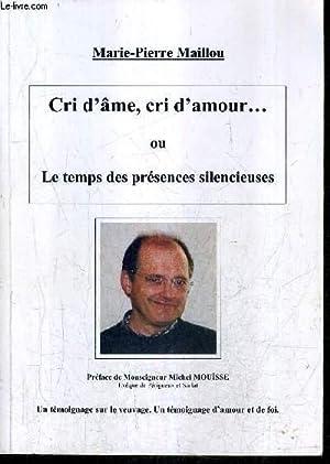 CRI D'AME CRI D'AMOUR OU LE TEMPS DES PRESENES SILENCIEUSES.: MAILLOU MARIE PIERRE
