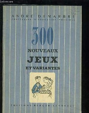 300 NOUVEAUX JEUX ET VARIANTES: DEMARBRE ANDRE