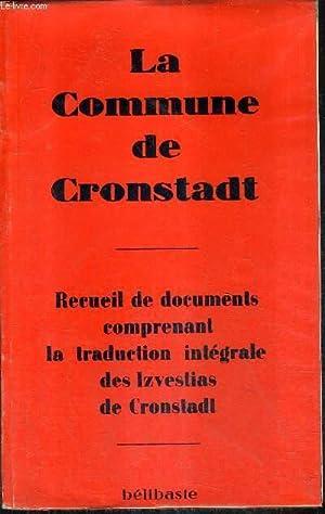 LA COMMUNE DE CRONSTADT - RECUEIL DE DOCUMENTS COMPRENANT LA TRADUCTION INTEGRALE DES IZVESTIAS DE ...