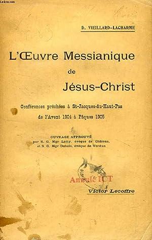 L'OEUVRE MESSIANIQUE DE JESUS-CHRIST, Conférences prêchées à Saint-Jacques-du-Haut-Pas de l&#39...