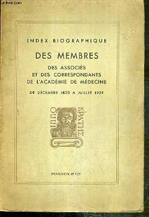 INDEX BIOGRAPHIQUE DES MEMBRES DES ASSOCIES ET DES CORRESPONDANTS DE L'ACADEMIE DE MEDECINE DE...
