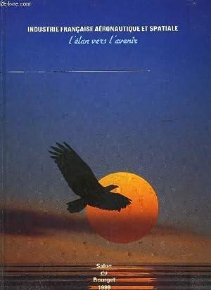 INDUSTRIE FRANCAISE AERONAUTIQUE ET SPATIALE- L ELAN VERS L AVENIR- SALON DU BOURGET 1989: ...