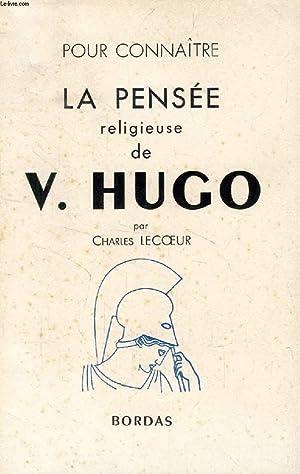 POUR CONNAITRE LA PENSEE RELIGIEUSE DE VICTOR HUGO (LA PHILOSOPHIE RELIGIEUSE DE VICTOR HUGO): ...