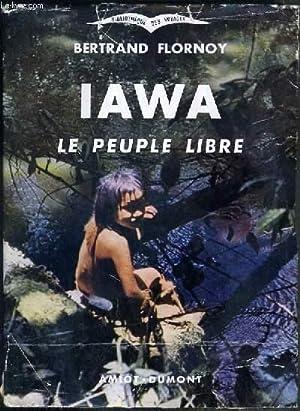 IAWA LE PEUPLE LIBRE / BIBLIOTHEQUE DES VOYAGES.: FLORNOY BERTRAND
