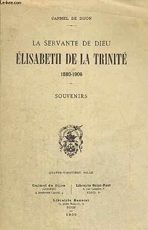 LA SERVANTE DE DIEU - ELISABETH DE LA TRINITE 1880 - 1906 - SOUVENIRS: DE DIJON CARMEL