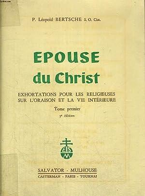 EPOUSE DU CHRIST - BREVES EXHORTATIONS POUR LES RELIGIEUSES - TOME PREMIER: BERTSCHE LEOPOLD P.