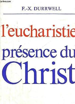 L EUCHARISTIE - PRESENCE DU CHRIST: DURRWELL F.X