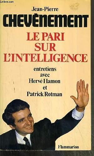 LE PARI SUR L'INTELLIGENCE - ENTRETIENS AVEC: CHEVENEMENT JEAN-PIERRE