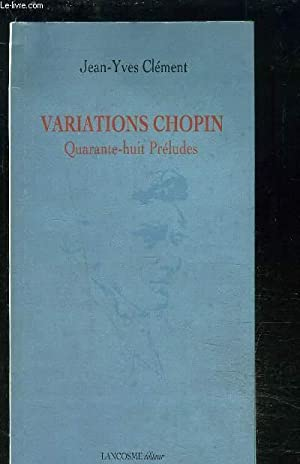 VARIATIONS CHOPIN - QUARANTE-HUIT PRELUDES: CLEMENT JEAN-YVES
