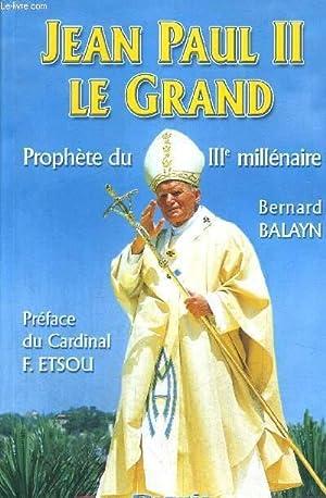 JEAN PAUL II - PROPHETE DU III E MILLENAIRE - PREFACE DU CARDINAL F. ETSOU: BALAYN BERNARD