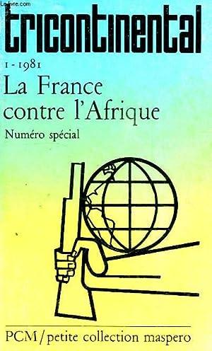 TRICONTINENTAL, I. 1981, LA FRANCE CONTRE L'AFRIQUE,: COLLECTIF