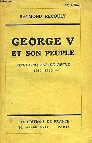 GEORGE V ET SON PEUPLE, VINGT-CINQ ANS DE REGNE, 1910-1935: RECOULY Raymond