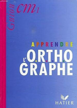 APRENDRE L'O.R.T.H.OGRAPHE, CM1: GUION J. &