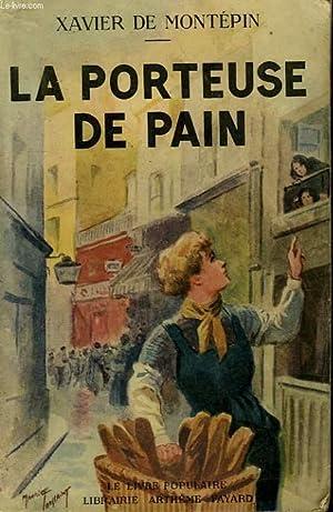 LA PORTEUSE DE PAIN. COLLECTION LE LIVRE POPULAIRE N° 30.: DE MONTEPIN XAVIER.