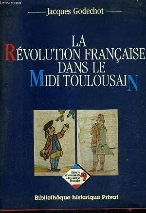 LA REVOLUTION FRANCAISE DANS LE MIDI TOULOUSAIN.: GODECHOT JACQUES