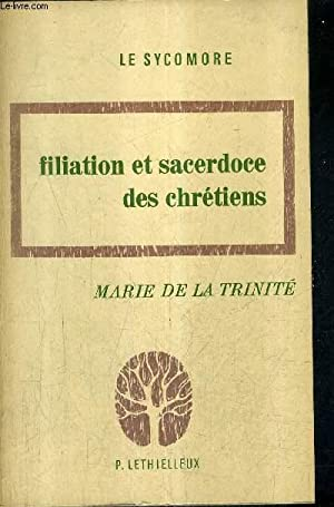 FILIATION ET SACERDOCE DES CHRETIENS / COLLECTION LE SYCOMORE.: MARIE DE LA TRINITE