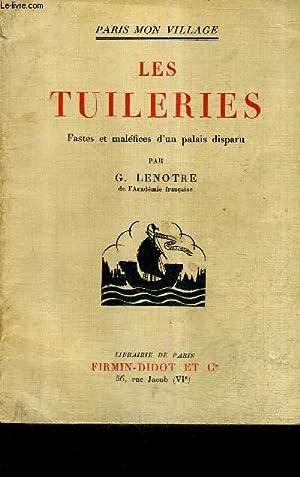 LES TUILERIES FASTES ET MALEFICES D'UN PALAIS DISPARU - PARIS MON VILLAGE.: G.LENOTRE