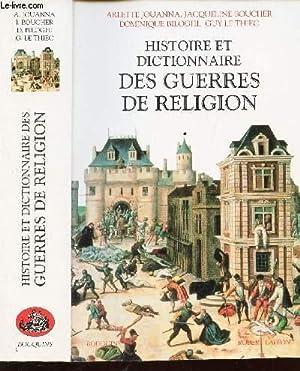 HISTOIRE ET DICTIONNAIRE DES GUERRES DE RELIGION: JOUANNA A / BOUCHER J / BILOGHI D / LE THIEC G