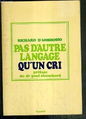 PAS D'AUTRE LANGAGE QU'UN CRI / COLLECTION PSYCHOLOGIE ET EDUCATION N°21.: ...