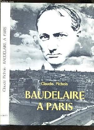 BAUDELAIRE A PARIS.: PICHOIS CLAUDE