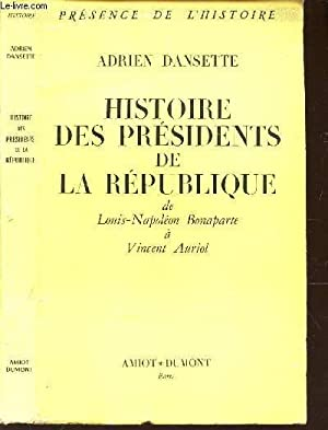 HISTOIRE DES PRESIDENTS DE LA REPUBLIQUE - DE LOUIS-NAPOLEON BONAPARTE A VINCENT AURIOL: DANSETTE ...