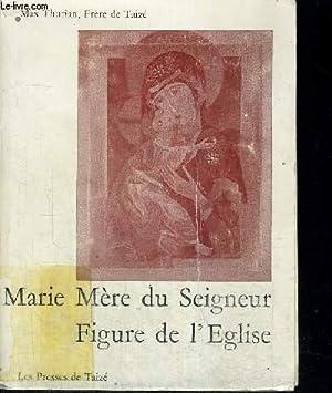 MARIE MERE DU SEIGNEUR FIGURE DE L EGLISE: THURIAN MAX FRERE DE TAIZE