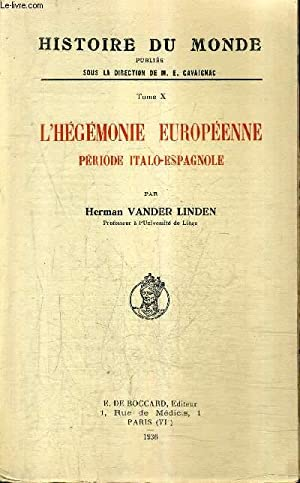 L'HEGEMONIE EUROPEENNE PERIODE ITALO- ESPAGNOLE - TOME 10 - COLLECTION HISTOIRE DU MONDE .: ...
