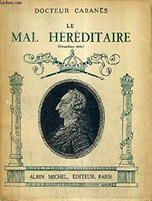 LE MAL HEREDITAIRES (DEUXIEMER SERIE) - LES BOURBONS D'ESPAGNE.: DOCTEUR CABANES