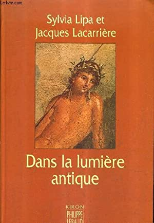 DANS LA LUMIERE ANTIQUE.: LIPA SYLVIA & LACARRIERE JACQUES