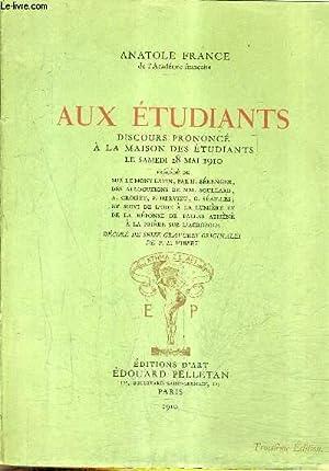 AUX ETUDIANTS DISCOURS PRONONCE A LA MAISON DES ETUDIANTS LE SAMEDI 28 MAI 1910.: FRANCE ANATOLE