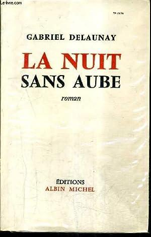LA NUIT SANS AUBE - ROMAN + ENVOI DE L'AUTEUR.: DELAUNAY GABRIEL