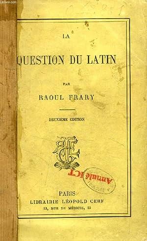 LA QUESTION DU LATIN: FRARY RAOUL