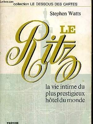 LE RITZ - LA VIE INTIME DU PLUS PRESTIGIEUX HOTEL DU MONDE - COLLECTION LE DESSOUS DES CARTES - ...