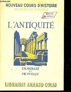 L'ANTIQUITE / NOUVEAU COURS D'HISTOIRE - CLASSE DE SIXIEME: MORAZE CH. / WOLFF PH.