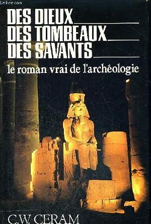 DES DIEUX DES TOMBEAUX DES SAVANTS - LE VRAI ROMAN DE L ARCHEOLOGIE: CERAM C.W.