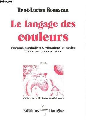 LE LANGAGE DES COULEURS - ENERGIE -: ROUSSEAU RENE LUCIEN