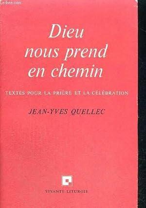 DIEU NOUS PREND EN CHEMIN - TEXTES: QUELLEC JEAN YVES