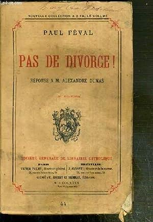 PAS DE DIVORCE ! - REPONSE A M. ALEXANDRE DUMAS / OEUVRES NOUVELLES DE PAUL FEVAL: FEVAL PAUL
