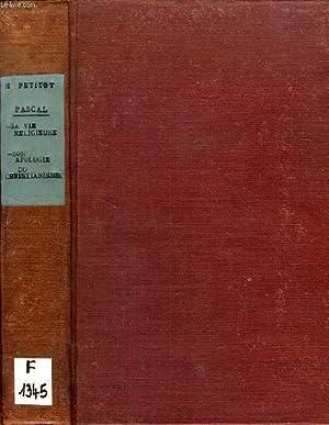 PASCAL, SA VIE RELIGIEUSE ET SON APOLOGIE DU CHRISTIANISME: PETITOT H., O. P.