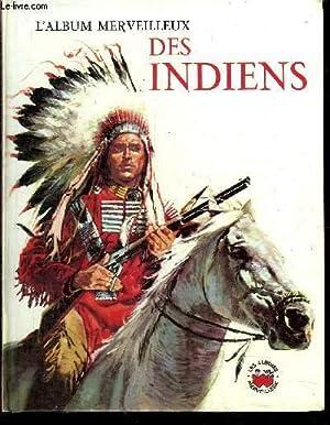 L'ALBUM MERVEILLEUX DES INDIENS / COLLECTION LES ALBUMS MERVEILLEUX: COLLECTIF