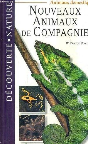 NOUVEAUX ANIMAUX DE COMPAGNIE - ANIMAUX DOMESTIQUE / COLLECTION DECOUVERTE NATURE.: DR RIVAL FRANCK