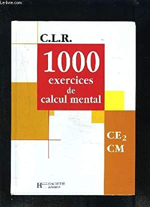 1000 EXERCICES DE CALCUL MENTAL- CE2-CM - C.L.R.: COLLECTIF
