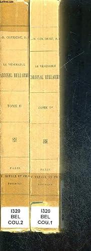 LE VENERABLE CARDINAL BELLAMRIN - TOME PREMIER ET TOME SECOND EN 2 VOLUMES: COUDERC LE P.J.B - S.J.