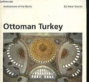 OTTOMAN TURKEY- ARCHITECTURE OF THE WORLD- Ouvrage en anglais: STIERLIN HENRI ED.