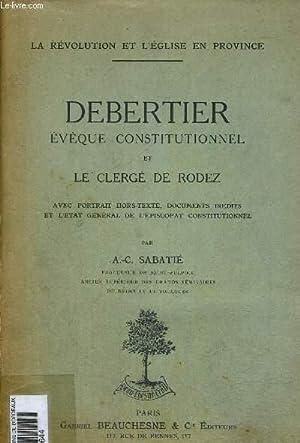 DEBERTIER EVEQUE CONSTITUTIONNEL ET LE CLERGE DE RODEZ - AVEC PORTRAIT HORS TEXTE - DOCUMENTS ...