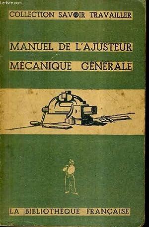 MANUEL DE L'AJUSTEUR MECANIQUE GENERALE / COLLECTION SAVOIR TRAVAILLER.: COLLECTIF