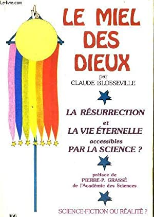 LE MIEL DES DIEUX - LA RESURRECTION ET LA VIE ETERNELLE ACCESSIBLES PAR LA SCIENCE ? - PREFACE DE ...