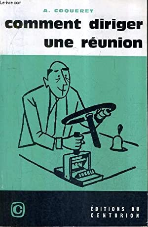 COMMENT DIRIGER UNE REUNION / COLLECTION FORMATION HUMAINE.: CONQUET ANDRE
